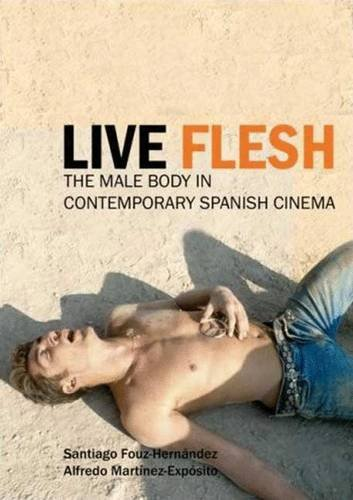 Live Flesh: The Male Body in Contemporary Spanish Cinema