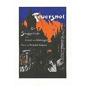Feuersnot: Ein Singgedicht in einem Akt von Ernst von Wolzogen. op. 50. Textbuch/Libretto.