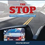 The STOP: Improving Police and Community Relations | Dwayne Bryant