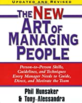 The New Art of Managing People, Updated and Revised: Person-to-Person Skills, Guidelines, and Techniques Every Manager Needs to Guide, Direct, and Motivate the Team