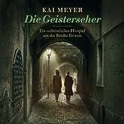 Die Geisterseher: Ein unheimliches Hörspiel um die Brüder Grimm | Kai Meyer