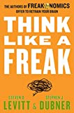 img - for Think Like a Freak Intl: The Authors of Freakonomics Offer to Retrain Your Brain book / textbook / text book
