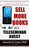Sell More Books As A Teleseminar Guest: Marketing Your Book 60 Minutes At A Time