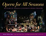 img - for Opera for All Seasons: 60 Years of Indiana University Opera Theater by Tobias Marianne Williams (2010-06-03) Hardcover book / textbook / text book