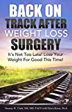 Back On Track After Weight Loss Surgery: Its Not Too Late! Lose The Weight For Good This Time!