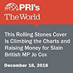 This Rolling Stones Cover Is Climbing the Charts and Raising Money for Slain British MP Jo Cox | The World Staff