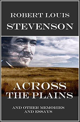 Stevenson, R. L. - Across the Plains (Annotated): And Other Memories and Essays