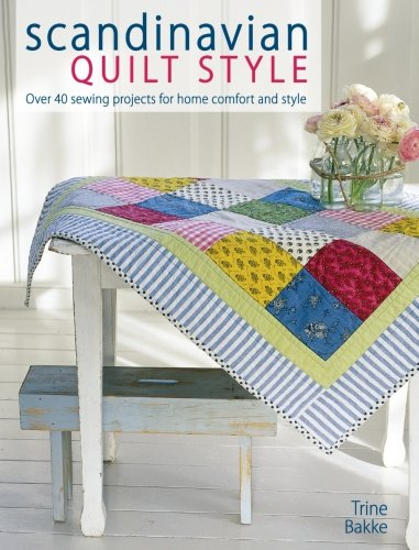Scandinavian Quilt Style: Over 40 Sewing Projects For Home Comfort And Style front-775812