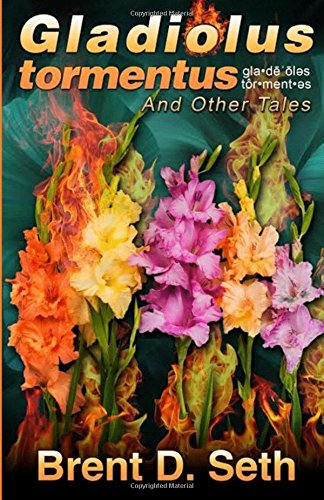 Gladiolus tormentus: And Other Tales
