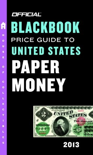 The Official Blackbook Price Guide to United States Paper Money 2013, 45th Edition (Official Blackbook Price Guide to U.S. Paper Money)