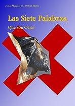 LAS SIETE PALABRAS QUE SON OCHO: MEDITACIÓN SOBRE LAS PALABRAS DE JESUCRISTO EN LA CRUZ (SPANISH EDITION)