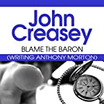 Blame the Baron (       UNABRIDGED) by John Creasey Narrated by Carl Prekopp