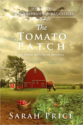 The Tomato Patch (The Amish of Ephrata Book 1) written by Sarah Price