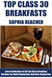Latest Collection of 30 Top Class, Delicious, Most-Wanted And Easy Breakfast Recipes For Both Vegetarians And Non-Vegetarians (English Edition)