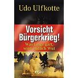 """Vorsicht B�rgerkrieg!: Was lange g�rt, wird endlich Wutvon """"Udo Ulfkotte"""""""