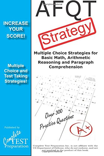 AFQT Strategy:Multiple Choice Strategies for  Basic Math, Arithmetic Reasoning and  Paragraph Comprehension
