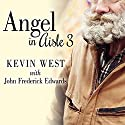 Angel in Aisle 3: The True Story of a Mysterious Vagrant, a Convicted Bank Executive, and the Unlikely Friendship That Saved Both Their Lives Audiobook by Kevin West, Frederick Edwards Narrated by Gary Galone