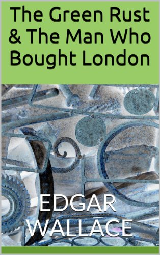 Edgar Wallace - The Green Rust & The Man Who Bought London (Edgar Wallace Mystery Classics)
