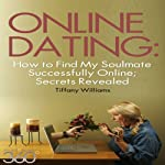 Online Dating: How to Find My Soulmate Successfully Online; Secrets Revealed | Tiffany Williams