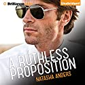 A Ruthless Proposition Audiobook by Natasha Anders Narrated by Justine Eyre