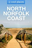North Norfolk Coast: The best pubs, restaurants, sights and places to stay (Cool Places UK Travel Guides Book 16)