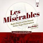 Les Misérables: Radio Drama of the Classic Victor Hugo Masterpiece | Victor Hugo