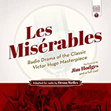 Les Misérables: Radio Drama of the Classic Victor Hugo Masterpiece Radio/TV Program by Victor Hugo Narrated by Orson Welles