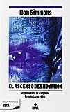 EL ASCENSO DE ENDYMION: PREMIO LOCUS 1998. LOS CANTOS DE HYPERION VOL. IV (2ª PARTE ENDYMION) (BEST SELLER ZETA BOLSILLO)