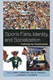 Sports Fans, Identity, and Socialization: Exploring the Fandemonium