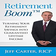 Retirement Boom: Turning Your Retirement Savings into Guaranteed Lifetime Income (       UNABRIDGED) by Jeff Carter Narrated by Aaron Sind