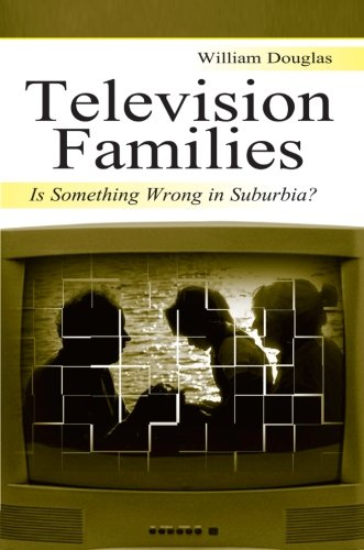 Television Families: Is Something Wrong in Suburbia? (Routledge Communication Series)