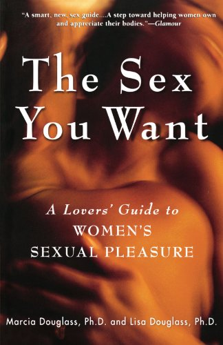 The Sex You Want: A Lovers' Guide to Women's Sexual Pleasure
