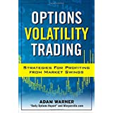 Options Volatility Trading: Strategies for Profiting from Market Swings ~ Adam Warner