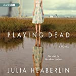Playing Dead: A Novel | Julia Heaberlin