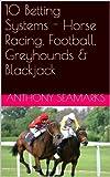 10 Betting Systems - Horse Racing, Football, Greyhounds & Blackjack