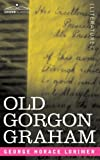 img - for Old Gorgon Graham: More Letters from a Self-Made Merchant to His Son book / textbook / text book