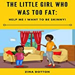 The Little Girl Who Was Too Fat: Help Me, I Want to Be Skinny! | Zina Dotton
