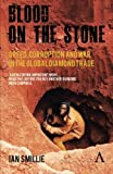 img - for Blood on the Stone: Greed, Corruption and War in the Global Diamond Trade book / textbook / text book