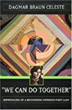img - for We Can Do Together: Impressions of a Recovering Feminist First Lady by Celeste, Dagmar Braun (2002) Paperback book / textbook / text book