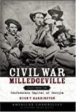 Civil War Milledgeville:: Tales from the Confederate Capital of Georgia