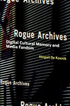 Rogue Archives: Digital Cultural Memory and…