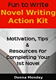 Fun to Write Novel Writing Action Kit (How to Write and Publish a Novel in 30 Days Fiction Writing Guide)