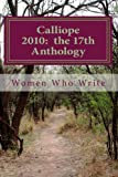 img - for Calliope 2010: the 17th Anthology: 17th Annual Anthology of Women Who Write book / textbook / text book