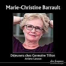 Déjeuners chez Germaine Tillion | Livre audio Auteur(s) : Ariane Laroux Narrateur(s) : Marie-Christine Barrault