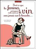 echange, troc Laurie Matheson, Nicole Seeman - Tout ce que les femmes ont toujours voulu savoir sur le vin sans jamais oser le demander...