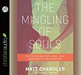 The Mingling of Souls: Gods Design for Love, Sex, Marriage, and Redemption