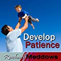 Develop Patience Hypnosis: Inner Peace & Calm, Guided Meditation, Binaural Beats, Positive Affirmations  by Rachael Meddows Narrated by Rachael Meddows