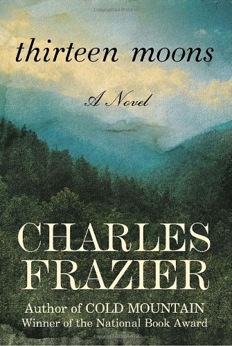 Thirteen Moons  A Novel, Charles Frazier