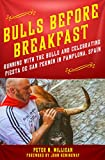img - for Bulls Before Breakfast: Running with the Bulls and Celebrating Fiesta de San Ferm n in Pamplona, Spain book / textbook / text book