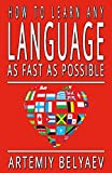 How To Learn Any Language: Quickly, Easily, Inexpensively By Yourself And Never Forget It.(Tips and Training On How To Learn French, Spanish, Japanese And Other Foreign Language Fast)